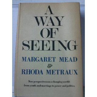 A Way of Seeing New perspectives on a changing world: from youth and marriage to power and politics: Margaret Mead, Rhoda Metraux: Books
