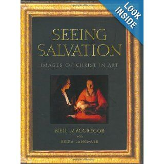 Seeing Salvation: Images of Christ in Art: Neil MacGregor, Erika Langmuir: 9780300084788: Books