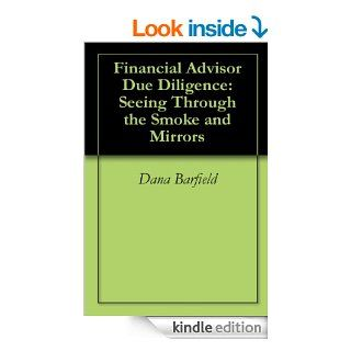 Financial Advisor Due Diligence: Seeing Through the Smoke and Mirrors   Kindle edition by Dana Barfield. Business & Money Kindle eBooks @ .