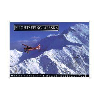 Flightseeing Alaska Mt. McKinley & Denali National Park Jordan Coonrad 9781884827020 Books