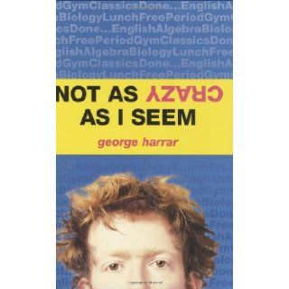 Not as Crazy as I Seem: George Harrar: 9780618263653:  Children's Books