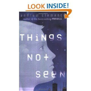 Things Not Seen: Andrew Clements: 9780142400760: Books