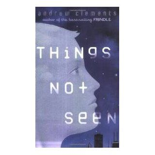 Things Not Seen Publisher: Speak: Andrew Clements: Books