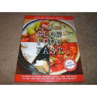 Bob Warden's Slow Food Fast: Bob Warden: 9780984188710: Books
