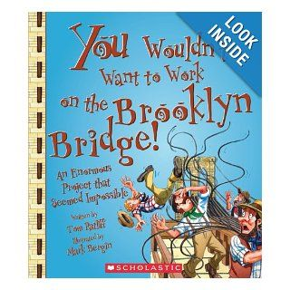 You Wouldn't Want to Work on the Brooklyn Bridge An Enormous Project That Seemed Impossible Thomas Ratliff, David Salariya, Mark Bergin 9780531205198 Books