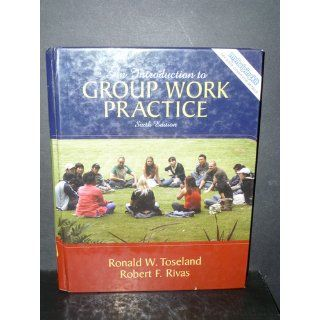 Introduction to Group Work Practice, An (6th Edition) Ronald W. Toseland, Robert F. Rivas 9780205593828 Books