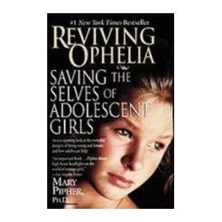 Reviving Ophelia: Saving the Selves of Adolescent Girls: 9781435293342: Social Science Books @