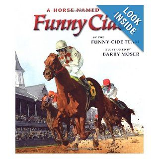 A Horse Named Funny Cide: Funny Cide Team, Barry Moser: 9780399244629: Books