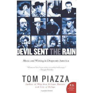 Devil Sent the Rain: Music and Writing in Desperate America (P.S.): Tom Piazza: Books