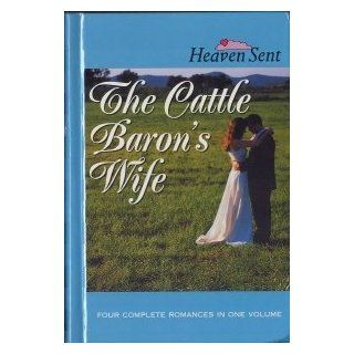 The Cattle Baron's Wife: The Cattle Baron's Wife/Myles from Anywhere/Logan's Lady/An Unmasked Heart (Heaven Sent): Colleen Coble, Jill Stengl, Tracie Peterson, Andrea Boeshaar: 9781582881034: Books