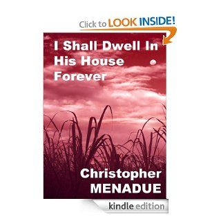 I Shall Dwell In His House Forever   Kindle edition by Christopher Menadue. Science Fiction & Fantasy Kindle eBooks @ .