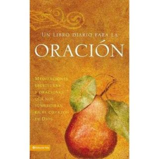 Un Libro De Oracion/ A Prayer Book: Meditaciones Y Escrituras Que Nos Sumergiran En El Corazon De Dios/ Meditations, Scriptures and Prayers to Draw to the Heart of God
