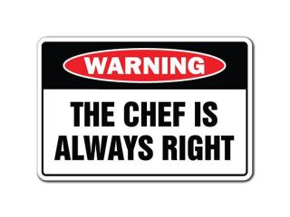 THE CHEF IS ALWAYS RIGHT Warning Sign novelty gift funny food restaurant cook