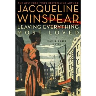 Leaving Everything Most Loved: A Maisie Dobbs Novel by Jacqueline