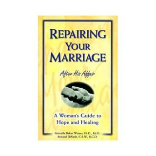 Repairing Your Marriage After His Affair: A Woman's Guide to Hope and Healing
