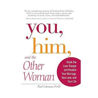 You, Him, and the Other Woman: Break the Love Triangle and Reclaim Your Marriage, Your Love, and Your Life