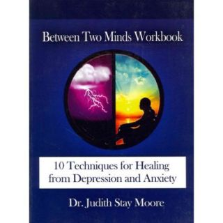 Between Two Minds Workbook: 10 Techniques for Healing from Depression and Anxiety