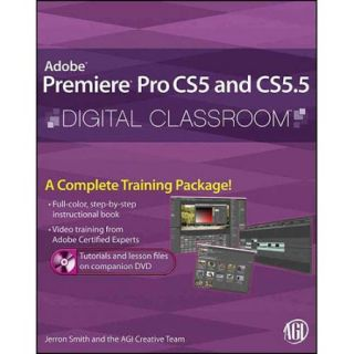 Adobe Premiere Pro CS5 and CS5.5 Digital Classroom