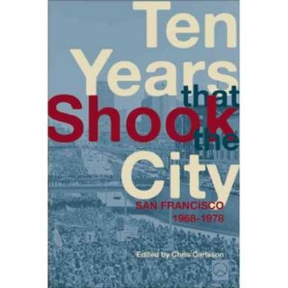 Ten Years That Shook the City: San Francisco 1968 1978