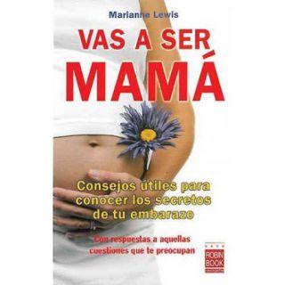 Vas a ser mama / You're Going to Be a Mom: Consejos utiles para conocer los secretos de tu embarazo con respuestas a aquellas cuestiones que te preocupan / Useful Tips for Understanding the Sec