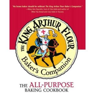 The King Arthur Flour Baker's Companion: The All Purpose Baking Cookbook
