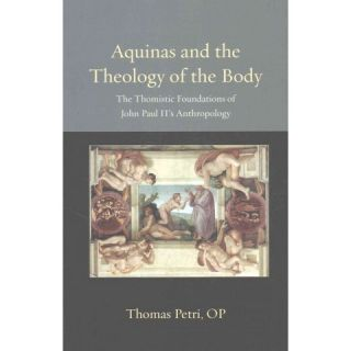 Aquinas and the Theology of the Body ( Thomistic Ressourcement